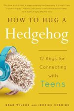 How to Hug a Hedgehog : 12 Keys for Connecting with Teens - Brad Wilcox