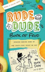 Rude Dude's Book of Food : Stories Behind Some of the Crazy-Cool Stuff We Eat - Tim J Myers