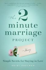 The Two-Minute Marriage Project : Simple Secrets for Staying in Love - Heidi Poleman