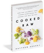 Cooked Raw : How One Celebrity Chef Risked Everything to Change the Way We Eat - Matthew Kenney