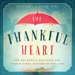 The Thankful Heart : How Deliberate Gratitude Can Change Every Texture of Our Lives - Richard Eyre
