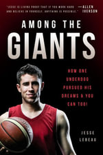 Among the Giants : How One Underdog Pursued His Dreams & You Can Too! - Jesse LeBeau