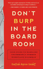 Don't Burp in the Boardroom : Your Guide to Handling Uncommonly Common Workplace Dilemmas - Rosalinda Oropeza Randall
