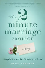 The Two-Minute Marriage Project : Simple Secrets for Staying in Love - Heidi Poelman