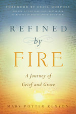 Refined by Fire : A Journey of Grief and Grace - Mary Potter Kenyon