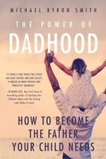 The Power of Dadhood : A Better Society Starts with Dad - Michael Smith