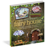 Fairy House : How to Make Amazing Fairy Furniture, Miniatures, and More from Natural Materials - Debbie Schramer