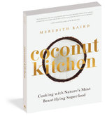 Coconut Kitchen : Cooking with Nature's Most Beautifying Superfood - Meredith Baird