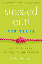 Stressed Out! For Teens : How to Be Calm, Confident & Focused - Ben Bernstein