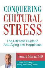 Conquering Cultural Stress : The Ultimate Guide to Anti-Aging and Happiness - Howard M D Murad