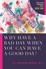 Why Have a Bad Day When You Can Have a Good Day? : Health and Happiness - Howard Murad