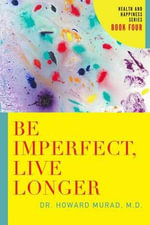 Be Imperfect, Live Longer : Health and Happiness Series - Howard Murad