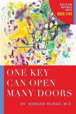 One Key Can Open Many Doors : Health and Happiness Series - Howard Murad