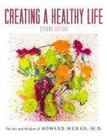 Creating a Healthy Life - Dr Howard Murad, M.D.