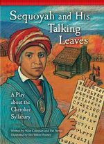 Sequoyah and His Talking Leaves : A Play about the Cherokee Syllabary - Wim Coleman