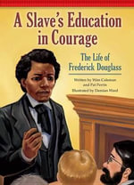 A Slave's Education in Courage : The Life of Frederick Douglass - Wim Coleman