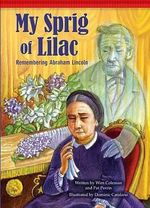 My Sprig of Lilac : Remembering Abraham Lincoln - Wim Coleman