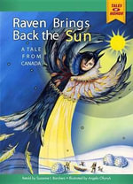 Raven Brings Back the Sun : A Tale from Canada - Suzanne I Barchers