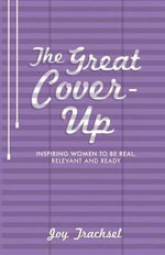 The Great Cover-Up : Inspiring Women to Be Real, Relevant and Ready - Joy Trachsel
