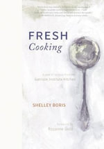 Fresh Cooking : A Year of Recipes from the Garrison Institute Kitchen - Shelley Boris