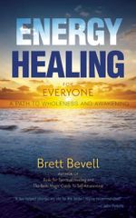 Energy Healing for Everyone : A Path to Wholeness and Awakening - Brett Bevell