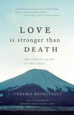 Love is Stronger than Death : The Mystical Union of Two Souls - Cynthia Bourgeault