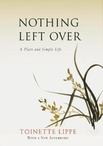 Nothing Left Over : A Plain and Simple Life - Toinette Lippe