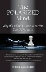 The Polarized Mind : Why It's Killing Us and What We Can Do about It - Kirk J Schneider