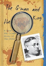 The G-Man and the Diamond King : A True FBI Crime Story of the 1930s - William E Plunkett