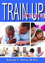 Train Up That Child - Roscoe F. Perry