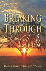 Breaking Through the Clouds - Dannie Gregg
