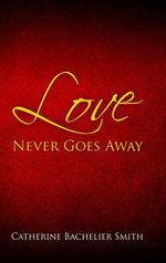 Love Never Goes Away - Catherine Smith