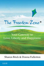 The Freedom Zone : Your Gateway to Love, Liberty and Happiness - Donna Fullerton