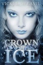 Crown of Ice - Vicki L Weavil