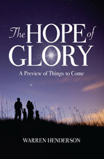 The Hope of Glory : A Preview of Things to Come - Henderson A Warren