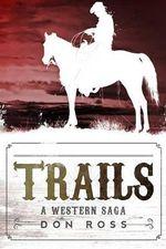 Trails : A Western Saga - Don Ross