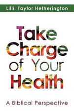 Take Charge of Your Health, a Biblical Perspective - LILLI Taylor Hetherington