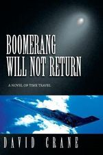 Boomerang Will Not Return : A Novel of Time Travel - David Crane