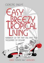 Cenote Sally's Easy, Breezy Tropical Living : Hundreds of Tips That Will Save You Thousands of Dollars - Eunice Cenote Sally Wentworth