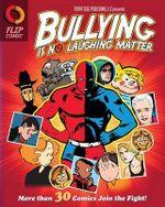 Bullying Is No Laughing Matter - Kurt J Kolka