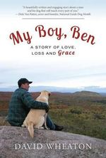 My Boy, Ben a Story of Love, Loss and Grace : A Story of Love, Loss and Grace - David Wheaton