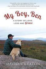 My Boy, Ben : A Story of Love, Loss and Grace - David Wheaton
