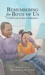 Remembering for Both of Us : A Child Learns about Alzheimer's - Charlotte B Wood