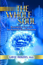 The Whole Soul : Rescripting Your Life For Personal Transformation - Ph. D. Gayle Rogers