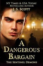A Dangerous Bargain : The Sentinel Demons Book One - J S Scott