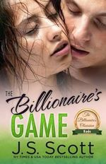 The Billionaire's Game : The Billionaire's Obsession Kade - J S Scott