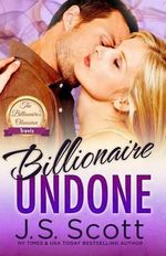 Billionaire Undone : The Billionaire's Obsession Travis - J S Scott