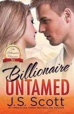 Billionaire Untamed : The Billionaire's Obsession Tate - J S Scott