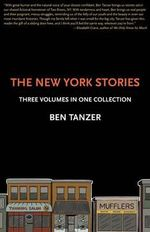The New York Stories : Three Volumes in One Collection - Ben Tanzer