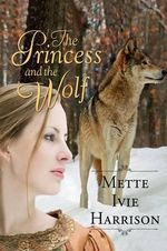 The Princess and the Wolf - Mette Ivie Harrison